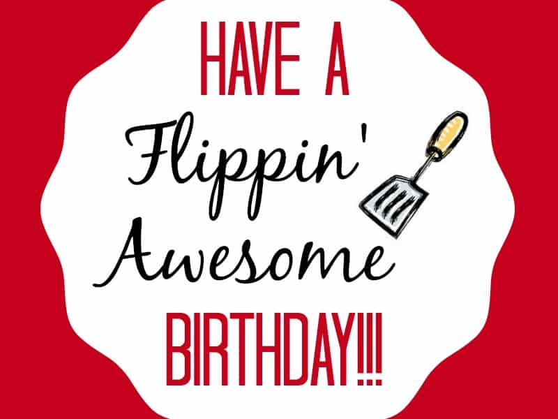 Have a Flippin' Awesome Birthday (Gift Idea) - Dessert Now