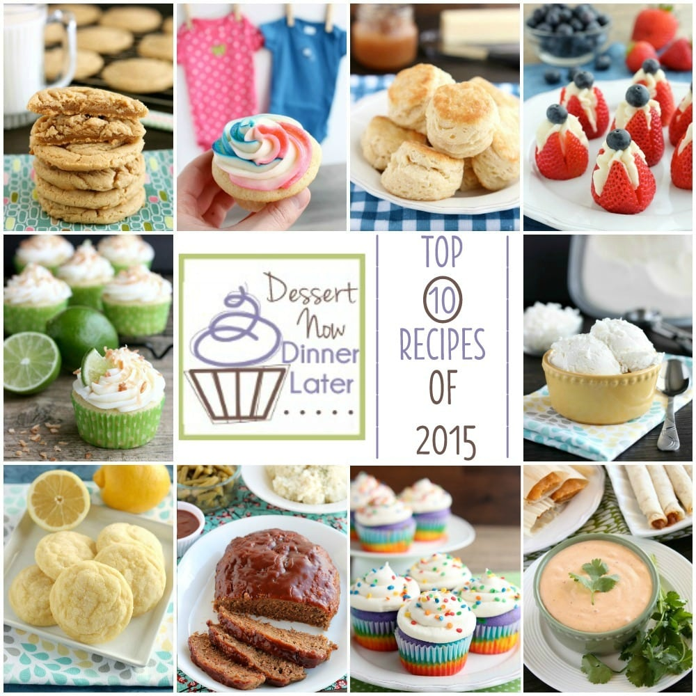 Reader's favorite 10 recipes of 2015 on Dessert Now, Dinner Later! Recipes include: Thick & Chewy PB Cookies, Gender Reveal Cupcakes, Foolproof Flaky Biscuits, Cheesecake Stuffed Strawberries, Coconut Lime Cupcakes, No Churn Coconut Ice Cream, Soft Baked Lemon Cookies, Slow Cooker Meatloaf, Rainbow Cupcakes, and Chipotle Ranch.