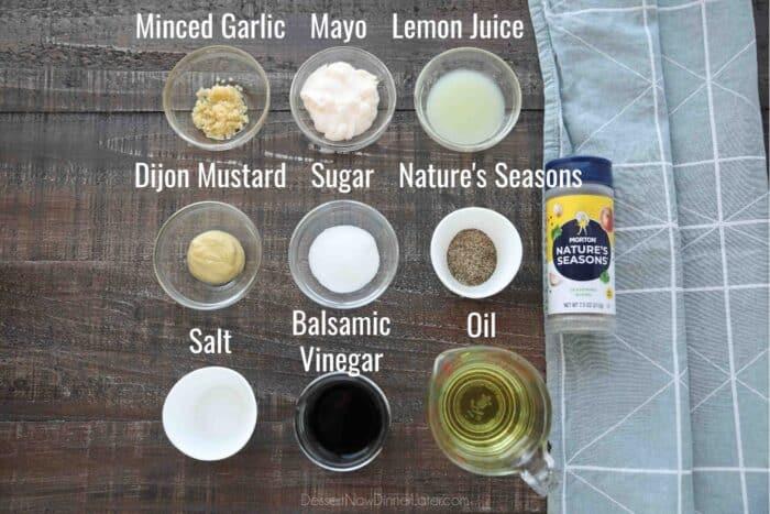 Creamy Balsamic Dressing Ingredients: Minced Garlic, Mayonnaise, Lemon Juice, Dijon Mustard, Sugar, Morton Nature's Seasons, Salt, Balsamic Vinegar, and Oil.